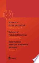 Wörterbuch der Fertigungstechnik. Dictionary of Production Engineering. Dictionnaire des Techniques de Production Mechanique Vol.I/2