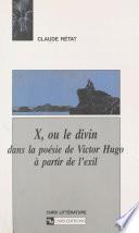 X ou Le divin dans la poésie de Victor Hugo à partir de l'exil