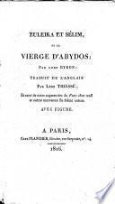 Zuleika et Sélim, ou La vierge d'Abydos ... traduit de l'anglais par Léon Thiessé, et suivi de notes augmentées du Fare thee well et autres morceaux du même auteur, etc